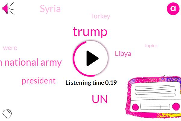 Libya,Syria,Donald Trump,Turkey,President Trump,UN,Libyan National Army