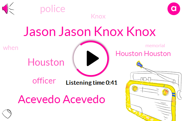 Jason Jason Knox Knox,Acevedo Acevedo,Houston,Officer,Houston Houston