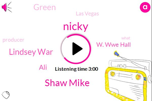 Shaw Mike,W. Wwe Hall,Las Vegas,Lindsey War,Nicky,ALI,Green,Producer