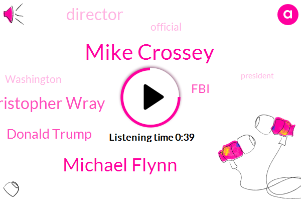 Mike Crossey,Michael Flynn,Director,Christopher Wray,Donald Trump,Official,Washington,FBI,President Trump