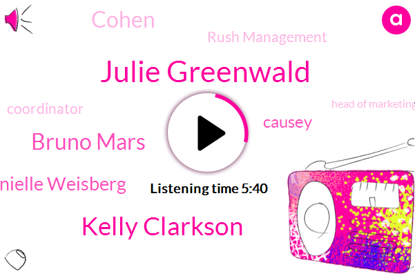 Julie Greenwald,Kelly Clarkson,Bruno Mars,Danielle Weisberg,Coordinator,Head Of Marketing,America,Assistant Coordinator Manager Director,Rush Management,Chairman,President Trump,Causey,Cohen,Official,Cancer,Chemo