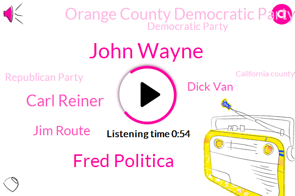 Orange County Democratic Party,Democratic Party,Republican Party,John Wayne,Fred Politica,Carl Reiner,Playboy Magazine,California County,Los Angeles,Jim Route,Dick Van,Writer,Producer,Director