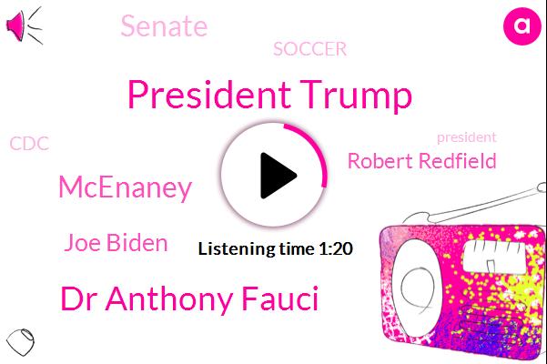 President Trump,Vice President,Dr Anthony Fauci,Mcenaney,Joe Biden,Robert Redfield,United States,Senate,Soccer,CDC,Director