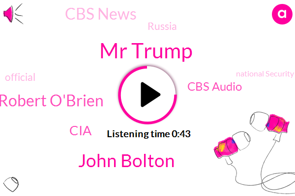 Mr Trump,John Bolton,National Security Advisor,President Trump,Cbs Audio,Robert O'brien,Cbs News,CIA,Afghanistan,Russia,Official