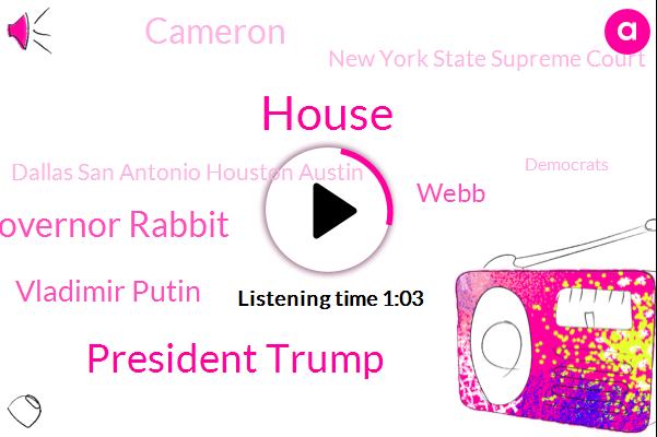 President Trump,Texas,Governor Rabbit,Vladimir Putin,New York State Supreme Court,Dallas San Antonio Houston Austin,Democrats,Clayton,South Texas,Russia,Afghanistan,House,Ford,Webb,Cameron