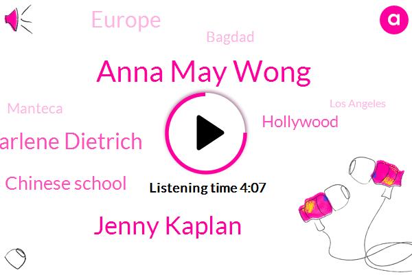 Anna May Wong,Hollywood,Europe,Jenny Kaplan,Bagdad,Marlene Dietrich,Manteca,Los Angeles,Chinese School,Shanghai,United,LOS