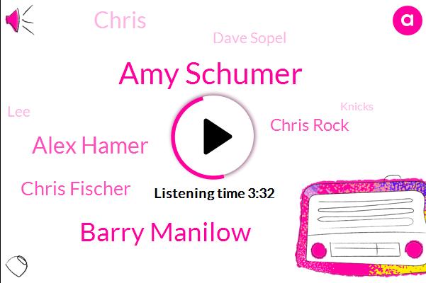 Amy Schumer,Barry Manilow,Alex Hamer,Chris Fischer,Chris Rock,Chris,Knicks,Dave Sopel,New York Times,LEE