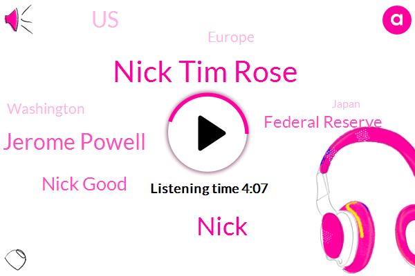 Federal Reserve,Nick Tim Rose,Nick,Jerome Powell,Nick Good,United States,Europe,Washington,Japan