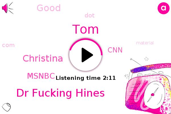 Dr Fucking Hines,TOM,Christina,Msnbc,CNN,FOX