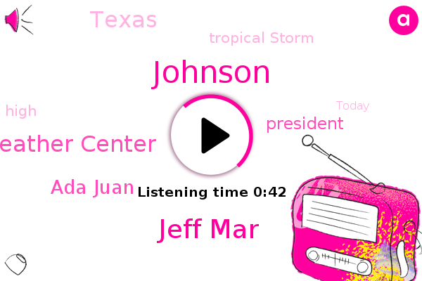 Hour Weather Center,Johnson,Tropical Storm,Jeff Mar,Ada Juan,President Trump,Texas