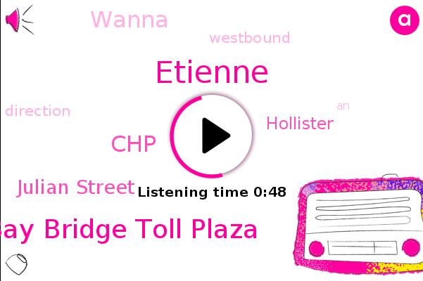Etienne,Bay Bridge Toll Plaza,CHP,Hollister,Julian Street,Wanna