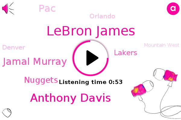 Nuggets,Lebron James,Anthony Davis,Mountain West,Jamal Murray,Lakers,Denver,PAC,Orlando,Football