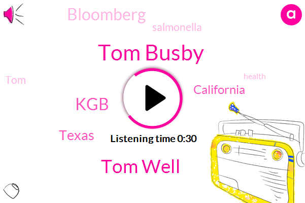 Tom Busby,Bloomberg,Tom Well,KGB,Salmonella,Texas,California