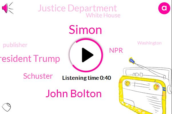 John Bolton,President Trump,Justice Department,Schuster,NPR,White House,Publisher,Washington,Simon,The New York Times