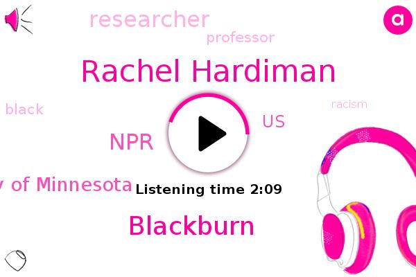 Rachel Hardiman,NPR,United States,Blackburn,University Of Minnesota,Researcher,Professor