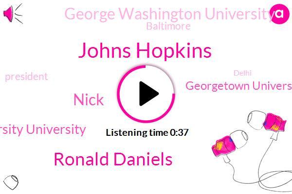 Johns Johns Hopkins Hopkins University University,Johns Hopkins,Ronald Daniels,Baltimore,Georgetown University,George Washington University,Nick,President Trump,Delhi