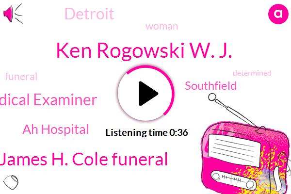 James H. Cole Funeral,Oakland County Medical Examiner,Ken Rogowski W. J.,Ah Hospital,Southfield,Detroit