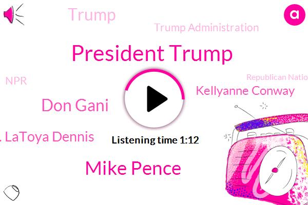 President Trump,Mike Pence,Vice President,Trump Administration,Don Gani,Donald Trump,NPR,Republican National Convention,W. W. M. Latoya Dennis,Kellyanne Conway,GOP,Kenosha,White House,Wisconsin,Washington