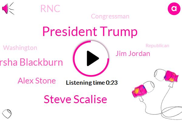 President Trump,Steve Scalise,Marsha Blackburn,RNC,Alex Stone,Jim Jordan,Congressman,ABC,Washington