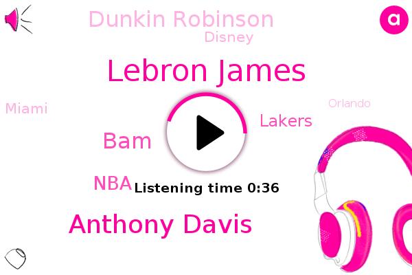 NBA,Lakers,Lebron James,Dunkin Robinson,Anthony Davis,BAM,Miami,Disney,ABC,Orlando
