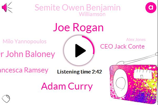 Joe Rogan,Spotify,Apple,Adam Curry,Dr John Baloney,Francesca Ramsey,Ceo Jack Conte,Semite Owen Benjamin,Williamson,IRA,Minnesota,Milo Yannopoulos,CO,Alex Jones,Dallas.