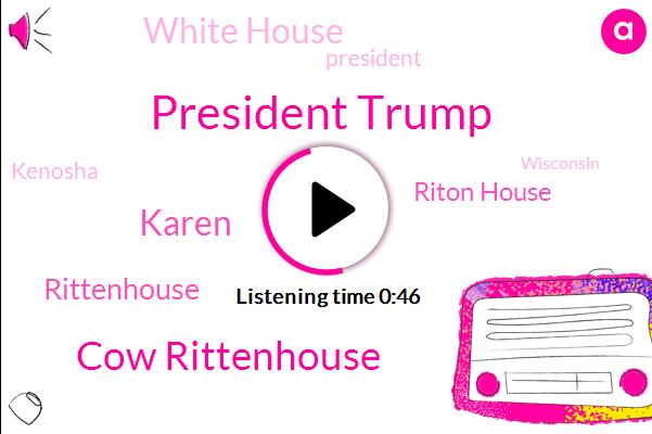 President Trump,Cow Rittenhouse,Riton House,Rittenhouse,White House,Kenosha,Murder,Karen,Wisconsin