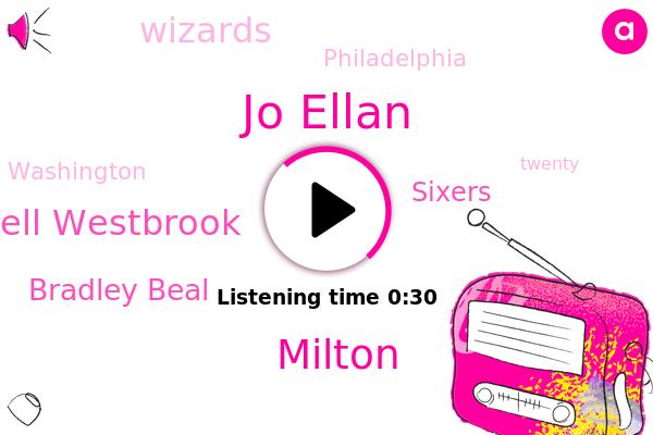 Jo Ellan,Sixers,Wizards,Philadelphia,Milton,Russell Westbrook,Bradley Beal,Washington