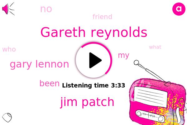Gareth Reynolds,Gareth,Jim Patch,Gary Lennon,Dave