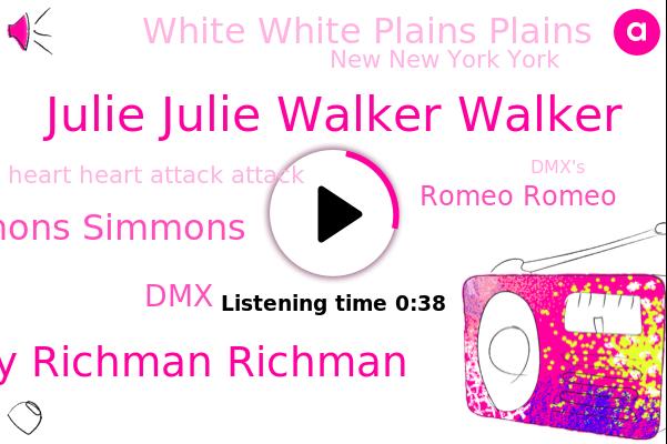 Julie Julie Walker Walker,White White Plains Plains,New New York York,Heart Heart Attack Attack,Murray Murray Richman Richman,Earl Earl Simmons Simmons,DMX,Romeo Romeo