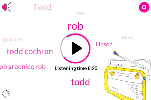 Todd Cochran,Mr Rob Greenlee Rob,Todd,Youtube,Twitter,Facebook,Lipson,United States,ROB,BEN,Hawaii,Google