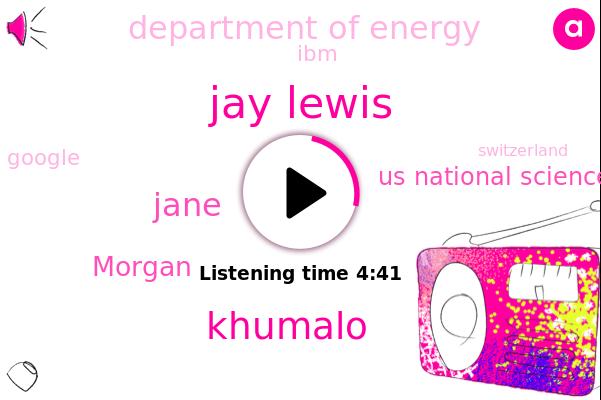 Jay Lewis,Khumalo,Us National Science Foundation,Zurich,Department Of Energy,Switzerland,Singapore,Jane,IBM,Russia,Morgan,Germany,China,Google