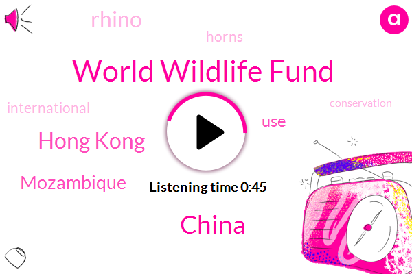 World Wildlife Fund,Hong Kong,Mozambique,China,Twenty Five Year,Eight Months,Seven Pounds