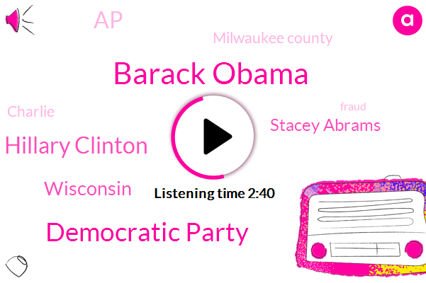 Barack Obama,Democratic Party,Hillary Clinton,Wisconsin,Stacey Abrams,AP,Milwaukee County,Charlie,Fraud,America