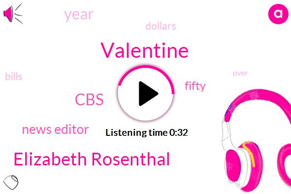 Valentine,News Editor,Elizabeth Rosenthal,CBS,Five Hundred Forty Five Thousand Dollars,Eighty Eight Billion Dollars,Fourteen Weeks,Fifty Year