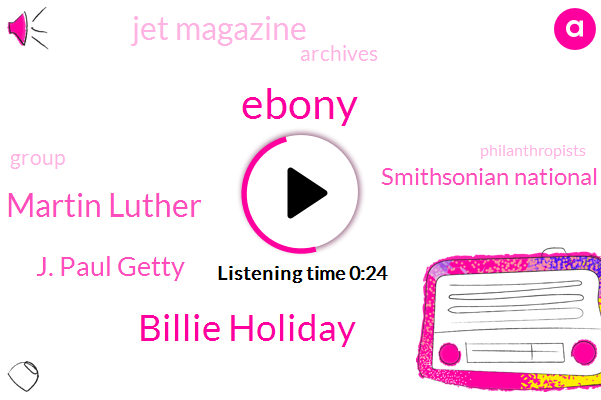 Billie Holiday,Ebony,Jet Magazine,J. Paul Getty,Smithsonian National Museum Of African American,Muhammad Ali Martin Luther,Thirty Million Dollars