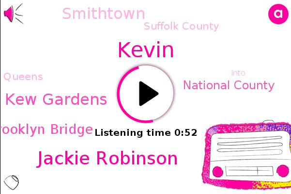 National County,Smithtown,Suffolk County,Queens,Kevin,Kew Gardens,Jackie Robinson,Brooklyn Bridge