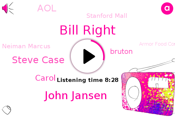 AOL,Founder And Ceo,Stanford Mall,Bill Right,John Jansen,Steve Case,Neiman Marcus,Carol,Armor Food Company,Bruton,Lake J.,San Francisco,Conagra,Nordstrom,Amazon