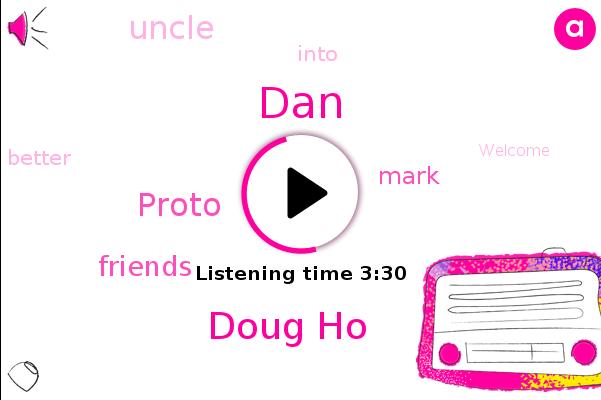 Doug Ho,DAN,Proto