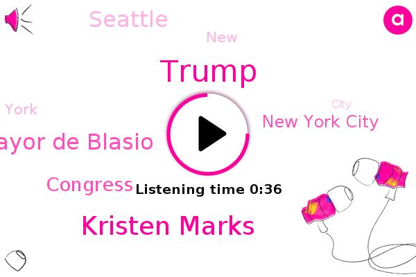 New York City,Donald Trump,Kristen Marks,Mayor De Blasio,Congress,Seattle