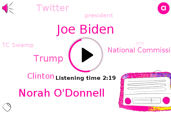 Joe Biden,Norah O'donnell,National Commission Of Bipartisan Commission Of Scholars,Twitter,Donald Trump,Clinton,Tc Swamp,President Trump