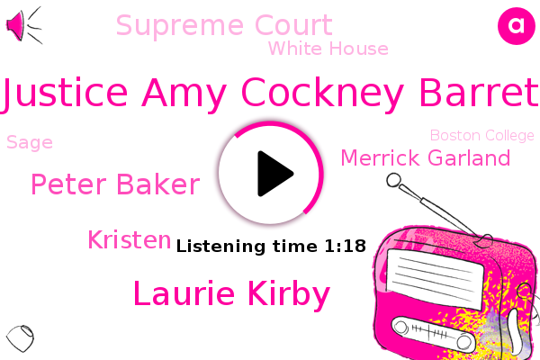Justice Amy Cockney Barret,Merrick Garland,Supreme Court,Laurie Kirby,Peter Baker,North Attleboro,White House,Sage,Boston College,Kristen