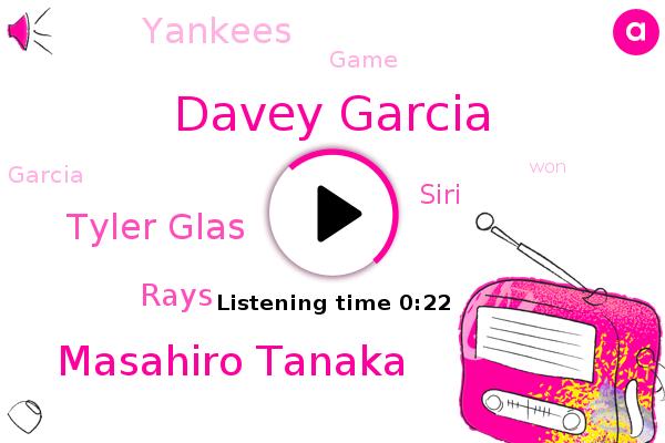 Davey Garcia,Masahiro Tanaka,Tyler Glas,Siri,Yankees,Rays