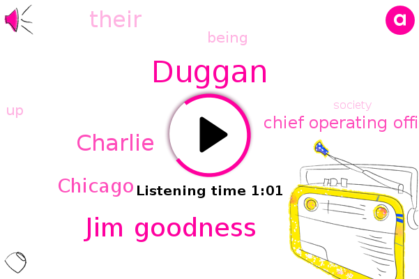 Duggan,Chief Operating Officer,Chicago,Jim Goodness,Charlie