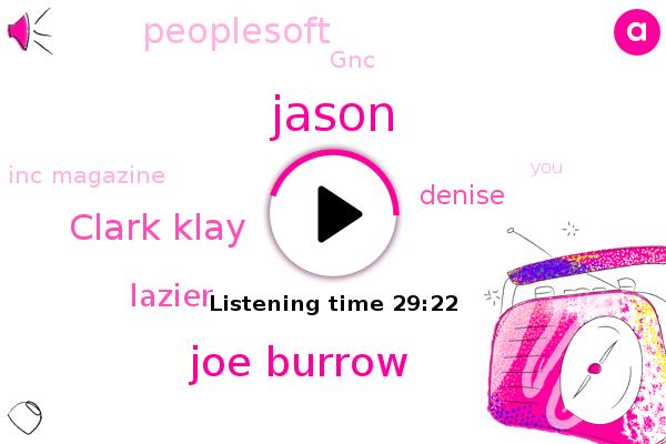 Jason,Joe Burrow,Clark Klay,Inc Magazine,Lazier,Peoplesoft,GNC,Denise