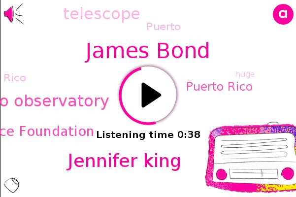 Puerto Rico,Arecibo Observatory,James Bond,National Science Foundation,Jennifer King