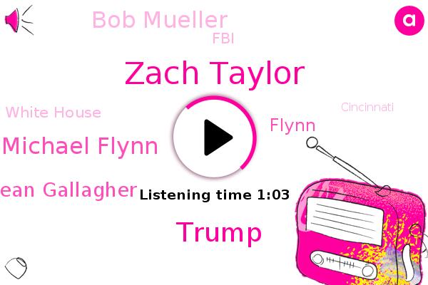 Zach Taylor,Donald Trump,Michael Flynn,WLW,Sean Gallagher,Flynn,Cincinnati,Bob Mueller,FBI,White House
