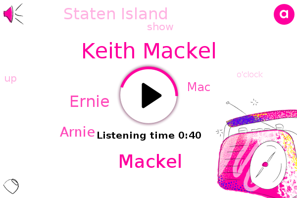 Keith Mackel,Mackel,Ernie,Staten Island,Arnie,MAC