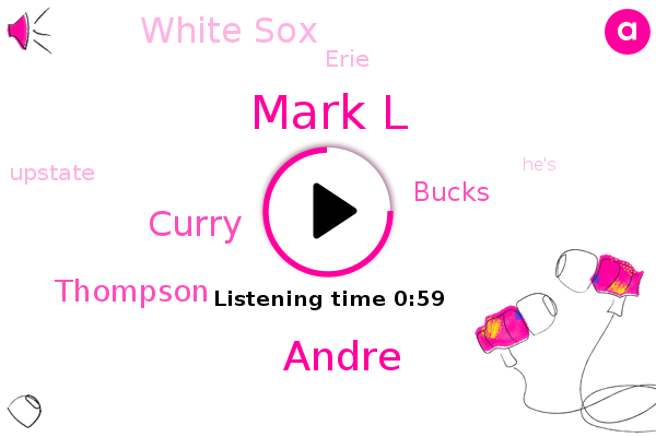 Mark L,Andre,Bucks,Curry,Thompson,Erie,Upstate,White Sox
