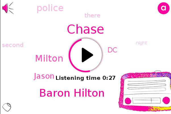 Chase,DC,Baron Hilton,Milton,Jason