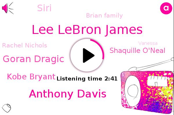 Lakers,Lee Lebron James,Anthony Davis,Miami,Goran Dragic,Toronto,NBA,Kobe Bryant,Shaquille O'neal,Siri,Brian Family,Rachel Nichols,Vanessa